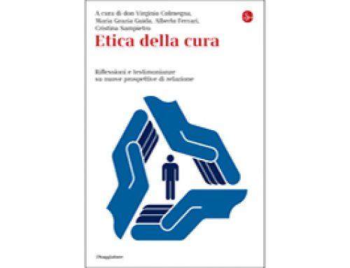 Etica della cura – a cura di don Virginio Colmegna, Maria Grazia Guida, Alberto Ferrari, Cristina Sampietro