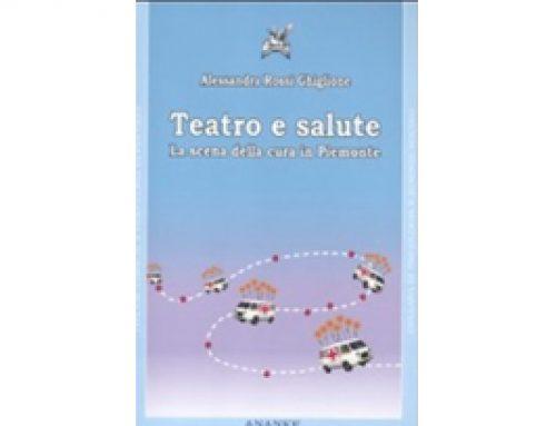 Teatro e salute. La scena della cura in Piemonte – Alessandra Rossi Ghiglione
