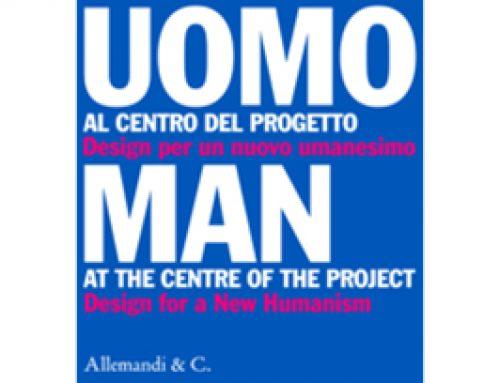 Uomo al centro del progetto. Design per un nuovo Umanesimo.