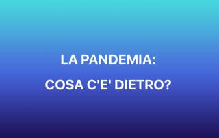 la pandemia: cosa c'è dietro?